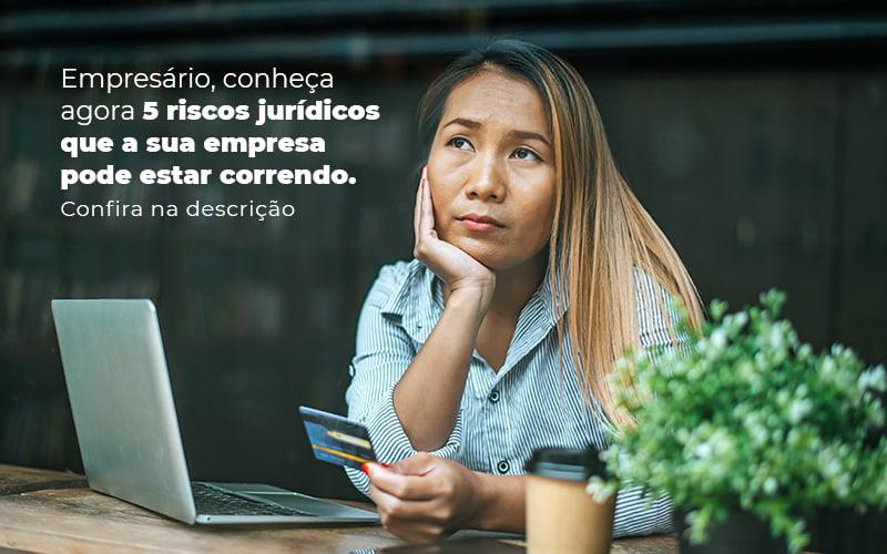 Empresario Conheca Agora 5 Riscos Juridicos Que A Sua Empres Pode Estar Correndo Post 2 - Contabilidade em São Paulo   Catana Assessoria Empresarial