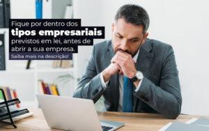 Fique Por Dentro Dos Tipos Empresariais Proevisto Em Lei Antes De Abrir A Sua Empresa Post - Contabilidade em São Paulo   Catana Assessoria Empresarial