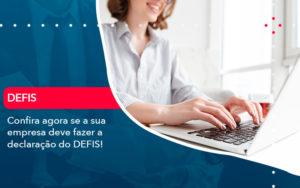 Confira Agora Se A Sua Empresa Deve Fazer A Declaracao Do Defis 1 - Contabilidade em São Paulo | Catana Assessoria Empresarial