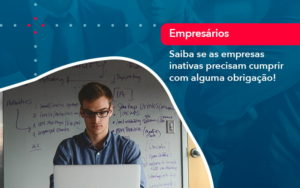 Saiba Se As Empresas Inativas Precisam Cumprir Com Alguma Obrigacao 1 - Contabilidade em São Paulo | Catana Assessoria Empresarial