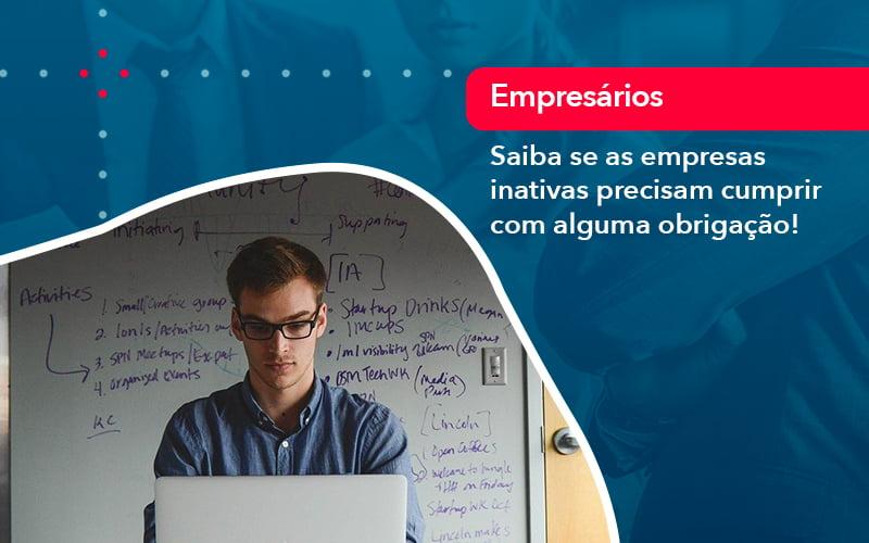 Saiba Se As Empresas Inativas Precisam Cumprir Com Alguma Obrigacao 1 - Contabilidade em São Paulo   Catana Assessoria Empresarial