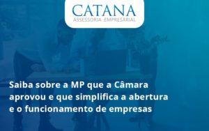 Saiba Mais Sobre A Mp Que A Câmara Aprovou E Que Simplifica A Abertura E O Funcionamento De Empresas Catanaa - Contabilidade em São Paulo | Catana Assessoria Empresarial