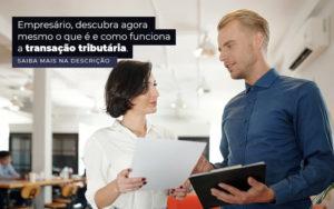 Empresario Descubra Agora Mesmo O Que E E Como Funciona A Transacao Tributaria Post 1 - Contabilidade em São Paulo   Catana Assessoria Empresarial