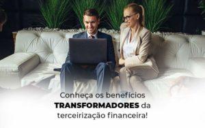 Conheca Os Beneficios Transformadores Da Terceirizacao Financeira Blog 1 - Contabilidade em São Paulo | Catana Assessoria Empresarial