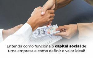 Entenda Como Funciona O Capital Social De Uma Empresa E Como Definir O Valor Ideal Blog 1 - Contabilidade em São Paulo | Catana Assessoria Empresarial