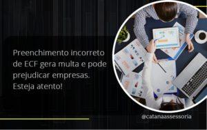 Preenchimento Incorreto De Ecf Gera Multa E Pode Prejudicar Empresas. Esteja Atento! Catana Empresarial - Contabilidade em São Paulo | Catana Assessoria Empresarial
