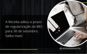 A Receita Adiou O Prazo De Regularização Do Mei Para 30 De Setembro. Saiba Mais! Catana Empresarial - Contabilidade em São Paulo | Catana Assessoria Empresarial