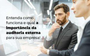 Entenda Como Funciona E Qual A Importancia Da Auditoria Externa Para Sua Empresa Blog 1 - Contabilidade em São Paulo | Catana Assessoria Empresarial