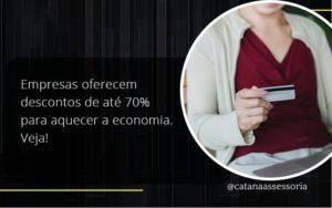 Empresas Oferecem Descontos De Até 70% Para Aquecer A Economia. Veja! Catana Empresarial - Contabilidade em São Paulo   Catana Assessoria Empresarial