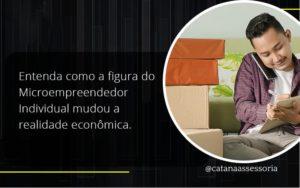 Entenda Como A Figura Do Microempreendedor Individual Mudou A Realidade Econômica. Catana Empresarial - Contabilidade em São Paulo | Catana Assessoria Empresarial