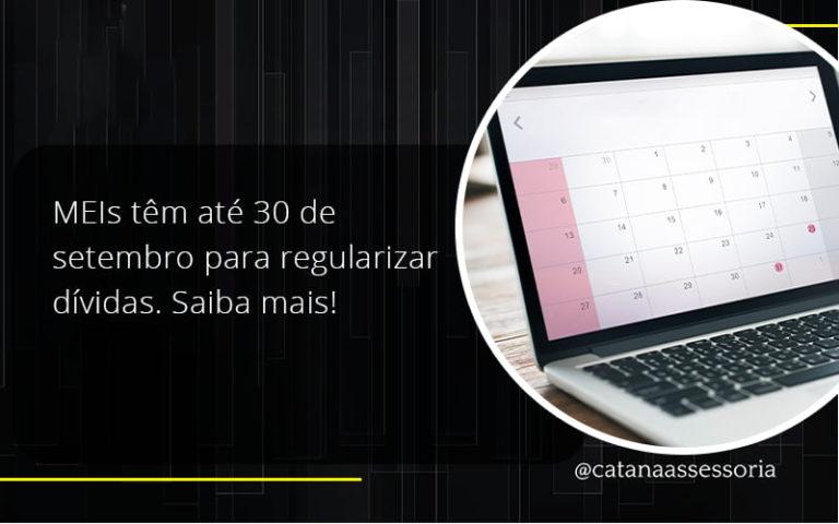 Meis Têm Até 30 De Setembro Para Regularizar Dívidas. Saiba Mais! Catana Empresarial - Contabilidade em São Paulo | Catana Assessoria Empresarial