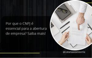 Por Que O Cnpj é Essencial Para A Abertura De Empresa Catana Empresarial - Contabilidade em São Paulo | Catana Assessoria Empresarial