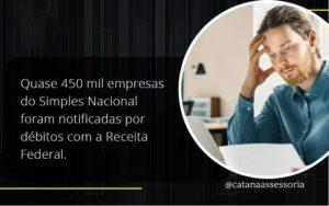 Quase 450 Mil Empresas Do Simples Nacional Foram Notificadas Por Débitos Com A Receita Federal. Catana Empresarial - Contabilidade em São Paulo | Catana Assessoria Empresarial