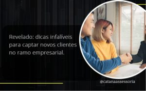 Dicas Infalíveis Para Captar Novos Clientes No Ramo Empresarial. Catana Empresarial - Contabilidade em São Paulo | Catana Assessoria Empresarial