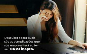 Descubra Agora Quais Sao As Complicacoes Que Sua Empresa Tera Ao Ter Seu Cnpj Inapto Blog 1 1 - Contabilidade em São Paulo | Catana Assessoria Empresarial