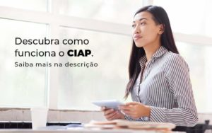 Descubra Como Funciona O Ciap Blog 1 - Contabilidade em São Paulo   Catana Assessoria Empresarial