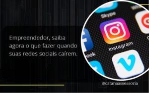 Empreendedor, Saiba Agora O Que Fazer Quando Suas Redes Sociais Caírem Catana Empresarial - Contabilidade em São Paulo   Catana Assessoria Empresarial