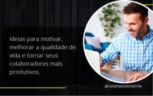 Ideias Para Motivar Melhorar Sua Qualidade De Vida Catana Empresarial - Contabilidade em São Paulo   Catana Assessoria Empresarial