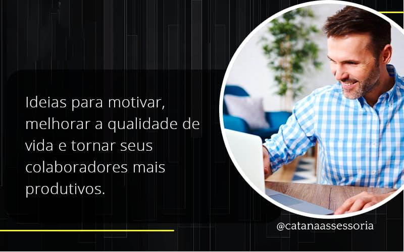 Ideias Para Motivar Melhorar Sua Qualidade De Vida Catana Empresarial - Contabilidade em São Paulo | Catana Assessoria Empresarial