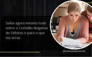 Saiba Agora Mesmo Tudo Sobre A Certidao Negativa E Para O Que Ela Serve Catana Empresarial - Contabilidade em São Paulo   Catana Assessoria Empresarial