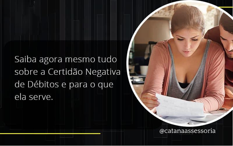 Saiba Agora Mesmo Tudo Sobre A Certidao Negativa E Para O Que Ela Serve Catana Empresarial - Contabilidade em São Paulo | Catana Assessoria Empresarial